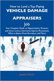 Stout Joan - How to Land a Top-Paying Vehicle damage appraisers Job: Your Complete Guide to Opportunities, Resumes and Cover Letters, Interviews, Salaries, Promotions, What to Expect From Recruiters and More