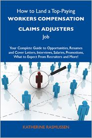 Rasmussen Katherine - How to Land a Top-Paying Workers compensation claims adjusters Job: Your Complete Guide to Opportunities, Resumes and Cover Letters, Interviews, Salaries, Promotions, What to Expect From Recruiters and More