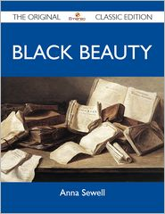 Anna Sewell - Black Beauty - The Original Classic Edition