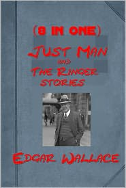 Edgar Wallace - Just Man & The Ringer stories of Edgar Wallace (8 in 1)- Four Just Men The Council of Justice The Just Men of Cordova The Law of