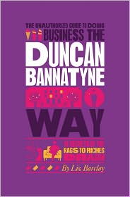 Liz Barclay - The Unauthorized Guide To Doing Business the Duncan Bannatyne Way