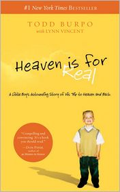 Lynn Vincent Todd Burpo - Heaven Is for Real: A Little Boy's Astounding Story of His Trip to Heaven and Back