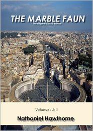 Nathaniel Hawthorne - The Marble Faun - The Original Classic Edition