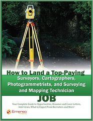 Brad Andrews - How to Land a Top-Paying Surveyors, Cartographers, Photogrammetrists, and Surveying and Mapping Technician Job: Your Complete Guide to Opportunities, Resumes and Cover Letters, Interviews, Salaries, Promotions, What to Expect From Recruiters and More