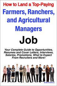 Brad Andrews - How to Land a Top-Paying Farmers, Ranchers, and Agricultural Managers Job: Your Complete Guide to Opportunities, Resumes and Cover Letters, Interviews, Salaries, Promotions, What to Expect From Recruiters and More!