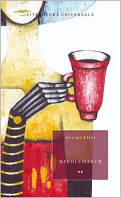George Eliot - Middlemarch. Volumul 2 (Romanian edition)
