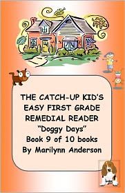 """Marilynn Anderson - THE CATCH-UP KID'S EASY FIRST GRADE REMEDIAL READING PROGRAM ~~ """"Doggy Days"""" ~~ Book 9 of 10 Books LEADING TO GRADE-LEVEL SUCCES"""