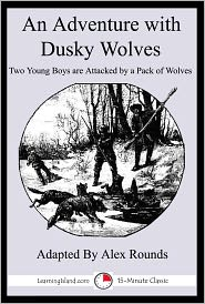 Alex Rounds - An Adventure With Dusky Wolves: A 15-Minute Adventure Tale