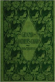 Nathaniel Hawthorne - GRANDFATHER'S CHAIR and Biographical Stories