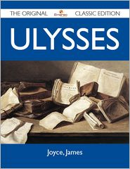 James Joyce - Ulysses - The Original Classic Edition