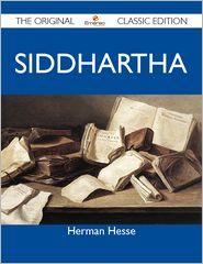 Hermann Hesse - Siddhartha - The Original Classic Edition