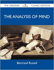 Russell Bertrand - The Analysis of Mind - The Original Classic Edition
