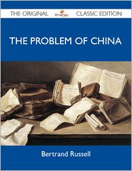 Russell Bertrand - The Problem of China - The Original Classic Edition