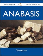 Xenophon Xenophon - Anabasis - The Original Classic Edition