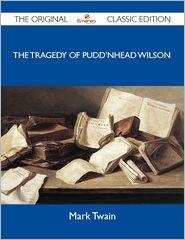 Mark Twain - The Tragedy of Pudd'nhead Wilson - The Original Classic Edition