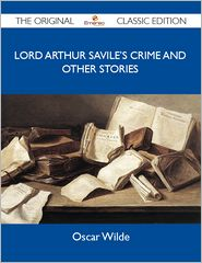 Wilde Oscar - Lord Arthur Savile's Crime and other stories - The Original Classic Edition