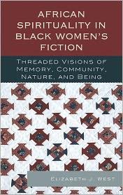 Elizabeth J. West - African Spirituality in Black Women's Fiction