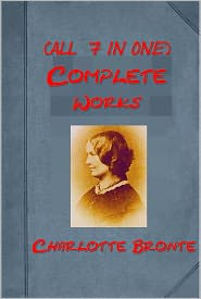 Charlotte Brontë - Works of Charlotte Bronte (7 in 1) - Jane Eyre Shirley Villette The Professor Poems Napoleon and the Spectre (including The Life