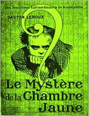 Gaston Leroux - Le Mystère de la Chambre Jaune - Les Aventures Extraordinaires de Rouletabille