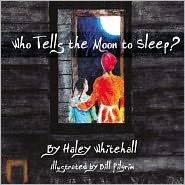 Bill Pilgrim (Illustrator) Haley Whitehall - Who Tells the Moon to Sleep?