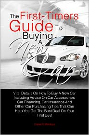 Daniel R. Montoya - The First-Timers Guide To Buying A New Car: Vital Details On How To Buy A New Car Including Advice On Car Accessories, Car Finan