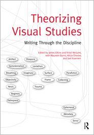 James Elkins, Joel Kuennen, Kristi McGuire, Maureen Burns  Alicia Chester - Theorizing Visual Studies