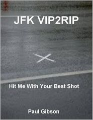 Paul Gibson - JFK VIP2RIP: Hit Me With Your Best Shot