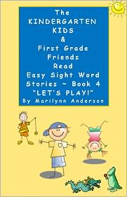 """Marilynn Anderson - THE KINDERGARTEN KIDS and FIRST GRADE FRIENDS READ EASY SIGHT WORD STORIES ~ ~~ Book Four ~~ """"Let's Play"""" ~~ for Beginning Reade"""