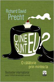 Schenn Rolland  Richard David Precht - Cine sunt eu? O călătorie prin mintea ta (Romanian edition)