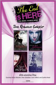 Ellen Schreiber, Leah Clifford, Cynthia Hand Courtney Allison Moulton - The End Is Here: Teen Romance Sampler