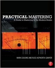 Practical Mastering: Mastering in the Modern Studio