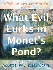 """Sara Barton - What Evil Lurks in Monet's Pond? A """"Paint an Impression of Murder"""" Mystery #1"""