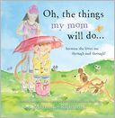 Oh, the Things My Mom Will Do by Marianne Richmond: Book Cover