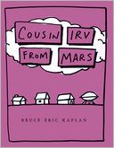 Cousin Irv from Mars by Bruce Eric Kaplan: Book Cover