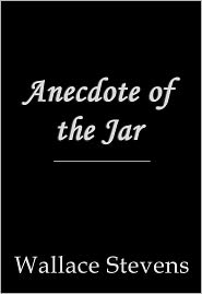 Wallace Stevens - Anecdote of the Jar