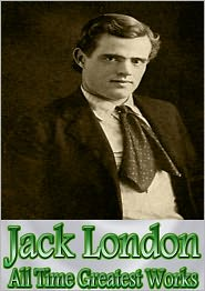 Jack London - Jack London All Time Greatest Works: 150+ Works Incl. Call of the Wild, White Fang, Adventure, Before Adam, The Sea Wolf, The Sc