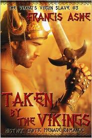 Francis Ashe - Taken by the Vikings (alpha male rough breeding viking menage erotic romance)