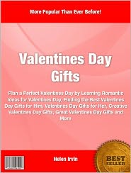 Helen Irvin - Valentines Day Gifts: Plan a Perfect Valentines Day By Learning Romantic Ideas For Valentines Day, Finding The Best Valentines D