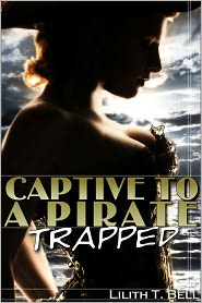Lilith T. Bell - Trapped: Captive to a Pirate (BBW Erotic Romance)