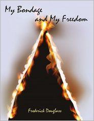Frederick Douglass - My Bondage and My Freedom (Illustrated)