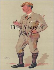 Horace G. Hutchinson - Fifty Years of Golf
