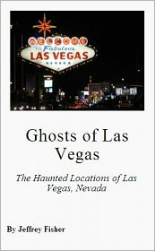 Jeffrey Fisher - Ghosts of Las Vegas: The Haunted Locations of Las Vegas, Nevada