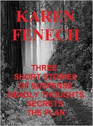 Karen Fenech - THREE SHORT STORIES OF SUSPENSE: DEADLY THOUGHTS, SECRETS & THE PLAN