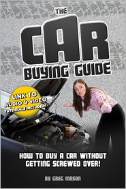 Greg Mason - The Car Buying Guide - How to Buy a Car Without Getting Screwed Over!: Link To Bonus Video And Audio Book Included