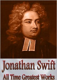 Jonathan Swift - Jonathan Swift All Time Greatest Works: 16 Complete Works Incl. Gulliver's Travels, Poems of Jonathan Swift, Prose Works of Jona