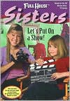 Let's Put on a Show (Full House Series: Sisters #7)