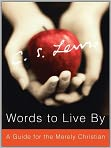 Book Cover Image. Title: Words to Live by:  A Guide for the Merely Christian, Author: by C. S. Lewis