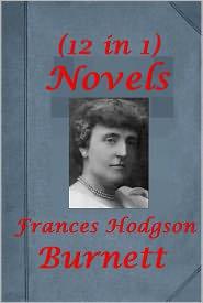 Frances Hodgson Burnett - Novels of Frances Hodgson Burnett(12 in 1)-The Secret Garden A Little Princess Little Lord Fauntleroy That Lass o' Lowrie's Litt