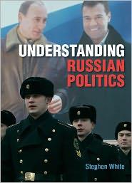 Stephen White - Understanding Russian Politics