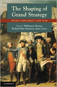 Richard Hart Sinnreich, Williamson Murray  James Lacey - The Shaping of Grand Strategy